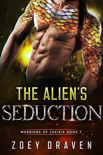 The Alien's Seduction (A SciFi Alien Warrior Romance) (Warriors of Luxiria Book 7) Zoey Draven