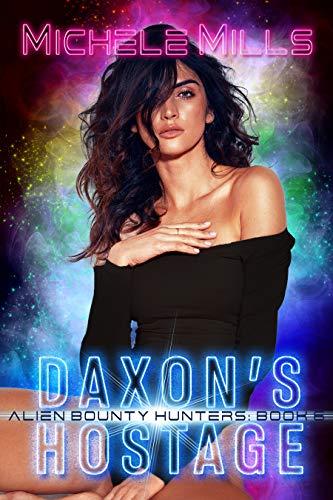 Daxon's Hostage (Alien Bounty Hunters Book 6)  Michele Mills