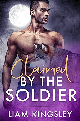 Claimed By The Soldier: Blackwater Pack Book Five  Liam Kingsley