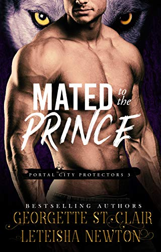 Mated to the Prince (Portal City Protectors Book 3)  LeTeisha Newton and St. Clair, Georgette