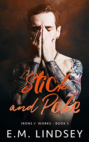 Stick and Poke (Irons and Works Book 5)  E.M. Lindsey