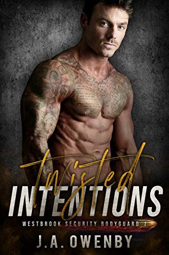 Twisted Intentions: Westbrook Security Bodyguard Book 1 J.A. Owenby