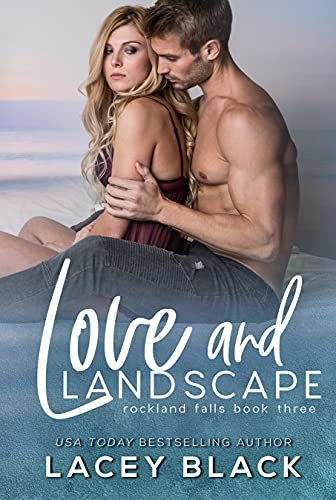 Love and Landscape (Rockland Falls Book 3)  Lacey Black