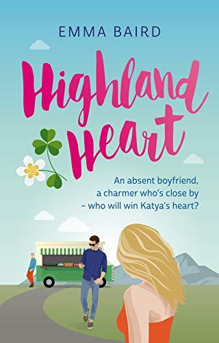 Highland Heart: An absent boyfriend, a charmer close by—who will win Katya's heart? (Highland Books Book 2)  Emma Baird