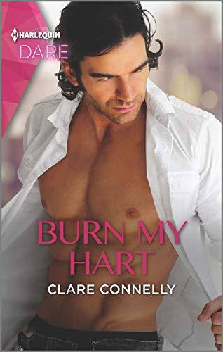 Burn My Hart: A Sexy Billionaire Romance (The Notorious Harts Book 2) Clare Connelly