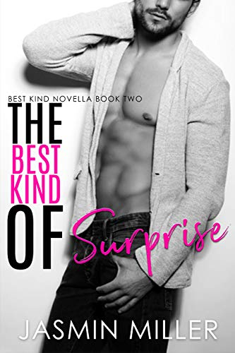 The Best Kind Of Surprise: A Surprise Pregnancy Romantic Comedy (Best Kind Novella Book 2)  Jasmin Miller