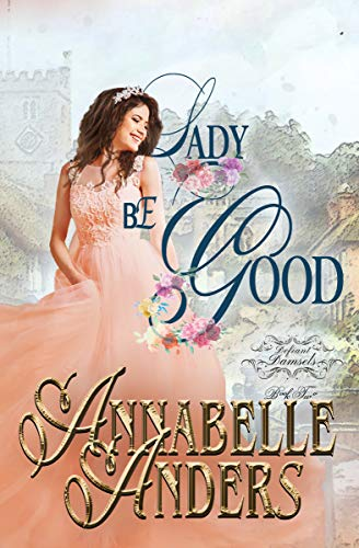 Lady Be Good (Lord Love A Lady Book 5)  Annabelle Anders
