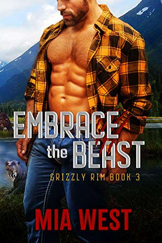 Embrace the Beast (Grizzly Rim Book 3)  Mia West