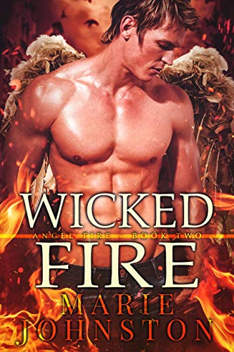 Wicked Fire (The Angel Fire Book 2)  Marie Johnston