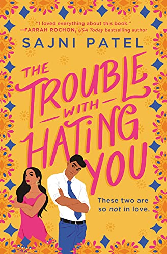 The Trouble with Hating You  Sajni Patel