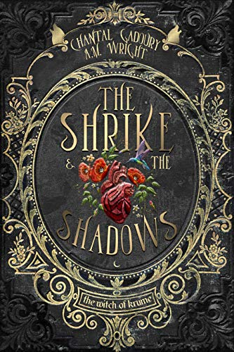 The Shrike & The Shadows (The Witch of Krume Book 1)   Chantal Gadoury and A.M. Wright