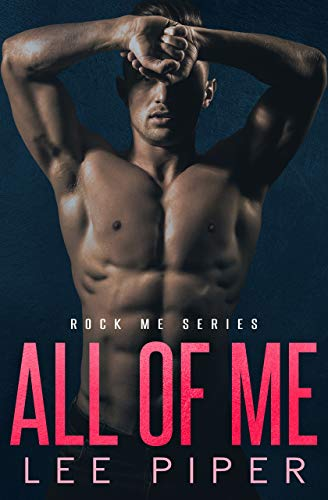 All of Me (Rock Me Book 1) Lee Piper
