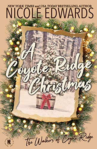 A Coyote Ridge Christmas (The Walkers of Coyote Ridge Book 7) Nicole Edwards