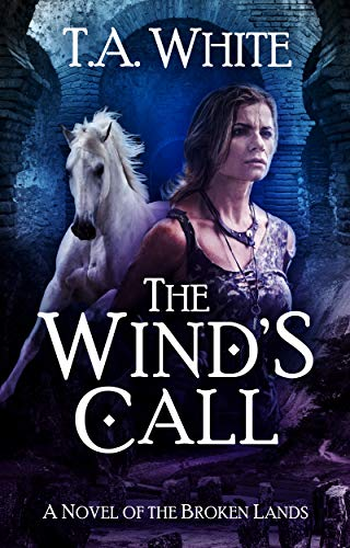 The Wind's Call (The Broken Lands Book 4)  T.A. White