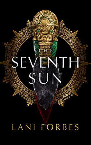 The Seventh Sun (The Age of the Seventh Sun Series Book 1)  Lani Forbes