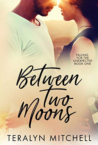 Between Two Moons (Falling for the Unexpected Book 1)  Teralyn Mitchell
