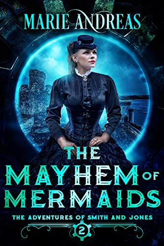 The Mayhem of Mermaids (The Adventures of Smith and Jones Book 2)  Marie Andreas