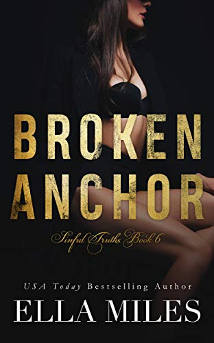 Broken Anchor (Sinful Truths Book 6)  Ella Miles