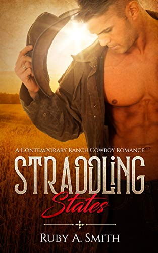 Straddling States: A Contemporary Ranch Cowboy Romance (Western Valley Love Book 1)  Ruby A. Smith