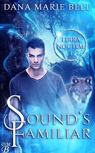 Sound's Familiar (Terra Noctem Book 1)  Dana Marie Bell