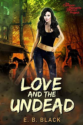 Love And The Undead: A Zombie Apocalypse Romance Novel  E.B. Black