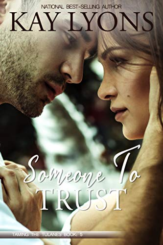 Someone To Trust (Taming the Tulanes Book 5)  Kay Lyons