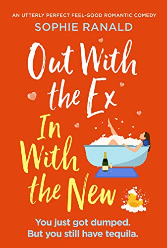 Out with the Ex, In with the New: An utterly perfect feel good romantic comedy Sophie Ranald