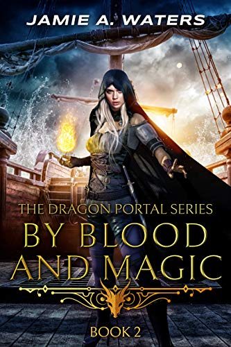 By Blood and Magic (The Dragon Portal Book 2)  Jamie A. Waters