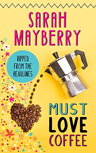 Must Love Coffee  Sarah Mayberry