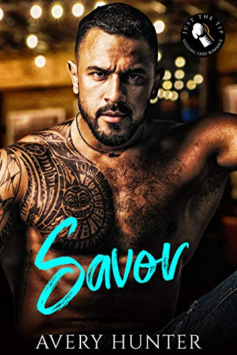 Savor: A Sizzling Chef Romance (Just the Tip: A Sizzling Chef Romance Book 1)  Avery Hunter