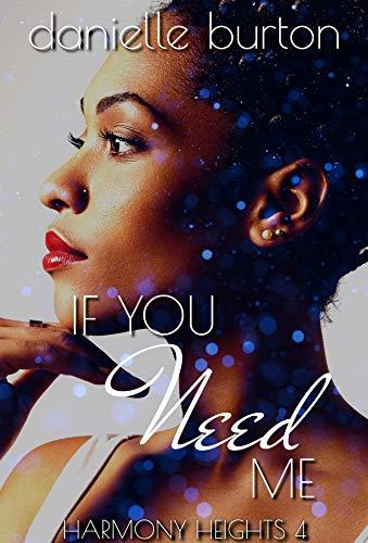 If You Need Me (Harmony Heights Book 4)  Danielle Burton