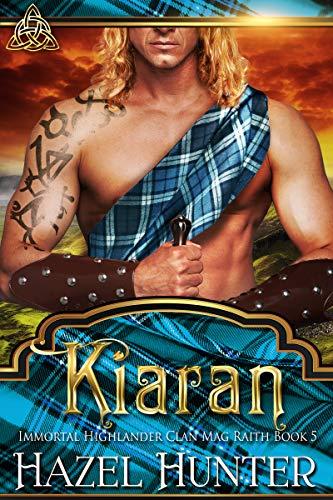 Kiaran (Immortal Highlander, Clan Mag Raith Book 5): A Scottish Time Travel Romance  Hazel Hunter
