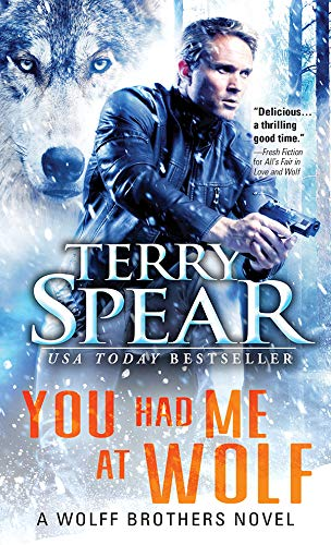 You Had Me at Wolf (Wolff Brothers Book 1)  Terry Spear