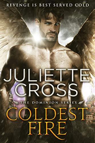 Coldest Fire (Dominion Book 4) Juliette Cross