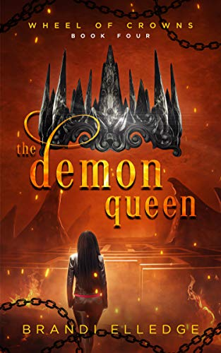 The Demon Queen (Wheel of Crowns Book 4)  Brandi Elledge