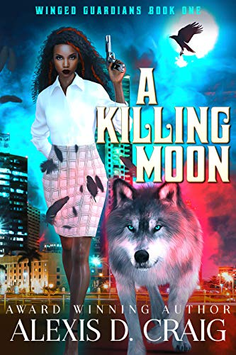 A Killing Moon (Winged Guardians Book 1)  Alexis D. Craig