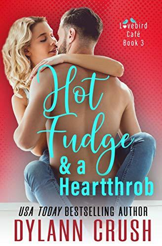 Hot Fudge & a Heartthrob: A Steamy Small-Town Romantic Comedy (Lovebird Café Book 3)  Dylann Crush