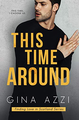 This Time Around: A Second Chance Romance (Finding Love in Scotland Series Book 2)  Gina Azzi