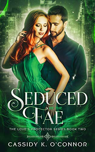 Seduced by the Fae (The Love's Protector Series Book 2)  Cassidy K. O'Connor