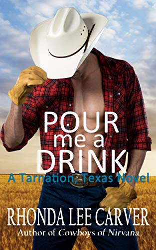 Pour me a Drink (Tarnation, Texas Book 3)  Rhonda Lee Carver