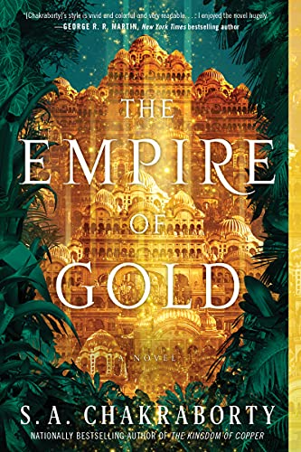 The Empire of Gold: A Novel (The Daevabad Trilogy Book 3)  S. A. Chakraborty