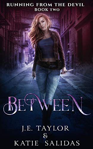 Between (Running From the Devil Book 2)  J.E. Taylor and Katie Salidas