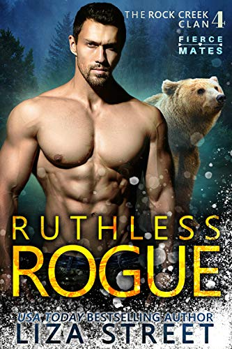 Ruthless Rogue (Fierce Mates: Rock Creek Clan Book 4) Liza Street