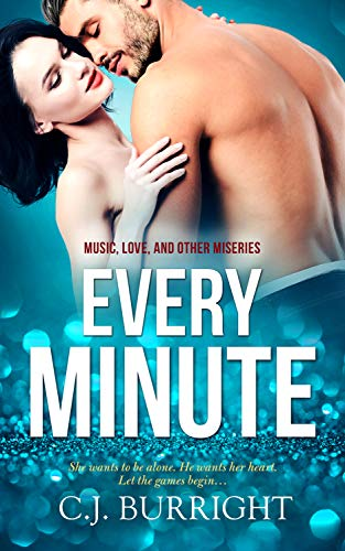 Every Minute (Music, Love and Other Miseries Book 1) C.J. Burright