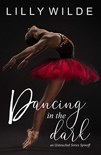 Dancing In The Dark: An Untouched Series Spinoff (The Untouched Series Book 7) Lilly Wilde