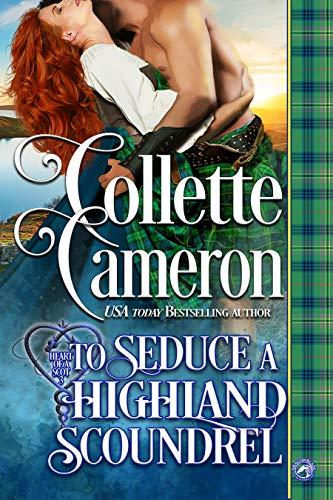 To Seduce a Highland Scoundrel (Heart of a Scot Book 3)  Collette Cameron