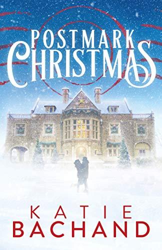 Postmark Christmas: A Holiday Romance Novel  Katie Bachand