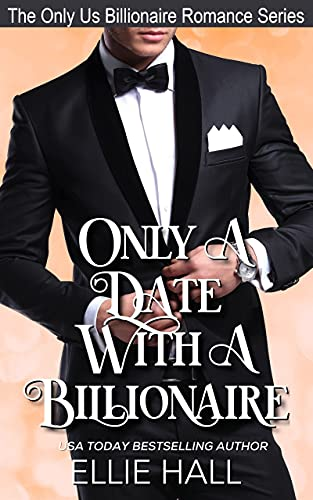 Only a Date with a Billionaire (The Only Us Billionaire Romance Series Book 5)  Ellie Hall
