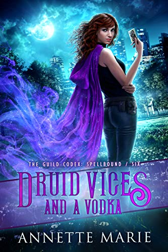 Druid Vices and a Vodka (The Guild Codex: Spellbound Book 6)  Annette Marie