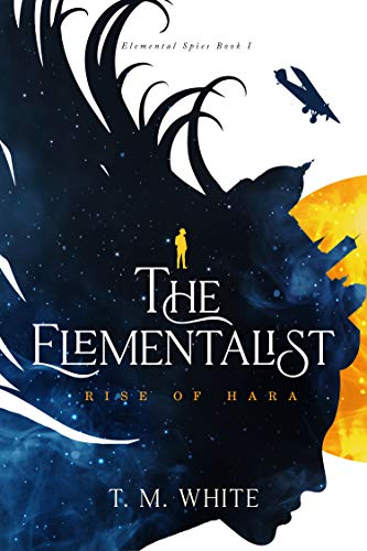 The Elementalist: Rise of Hara (Elemental Spies Book 1)  T. M. White